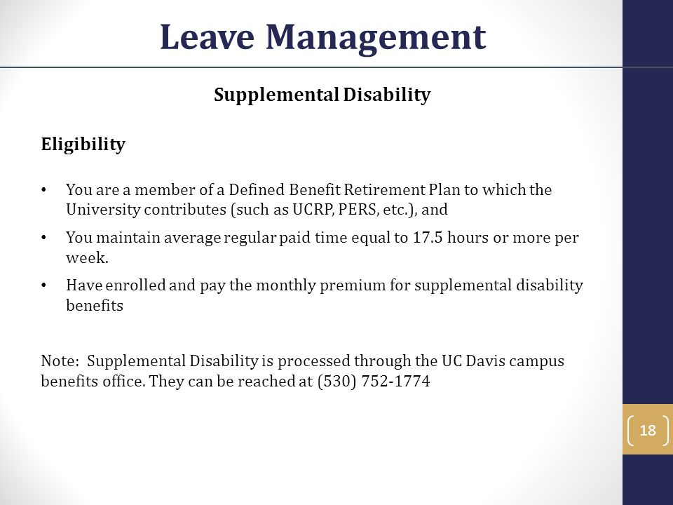 Supplemental Disability Eligibility You are a member of a Defined Benefit Retirement Plan to which the University contributes (such as UCRP, PERS, etc