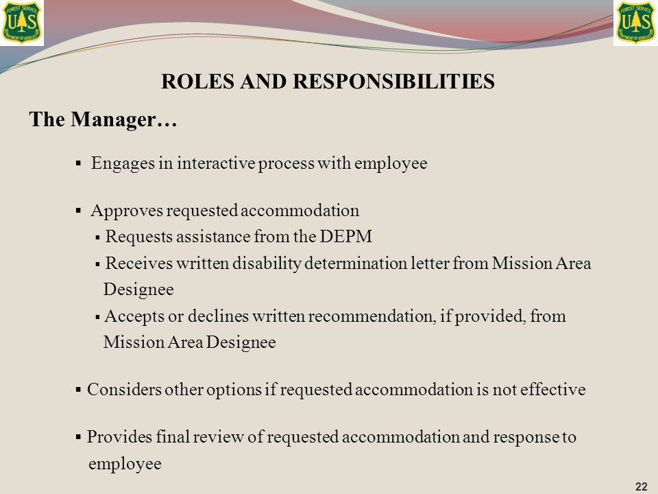ROLES AND RESPONSIBILITIES The Manager…  Engages in interactive process with employee  Approves requested accommodation  Requests assistance from t