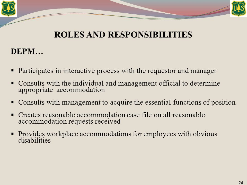 ROLES AND RESPONSIBILITIES DEPM…  Participates in interactive process with the requestor and manager  Consults with the individual and management of