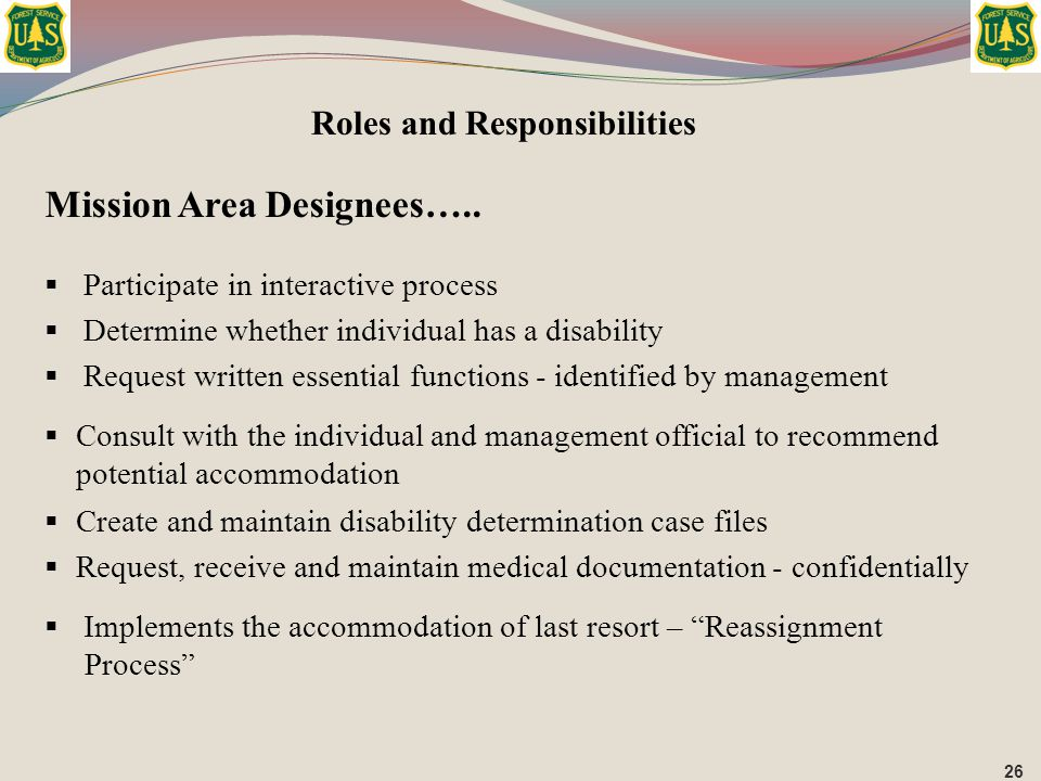 Mission Area Designees…..  Participate in interactive process  Determine whether individual has a disability  Request written essential functions -