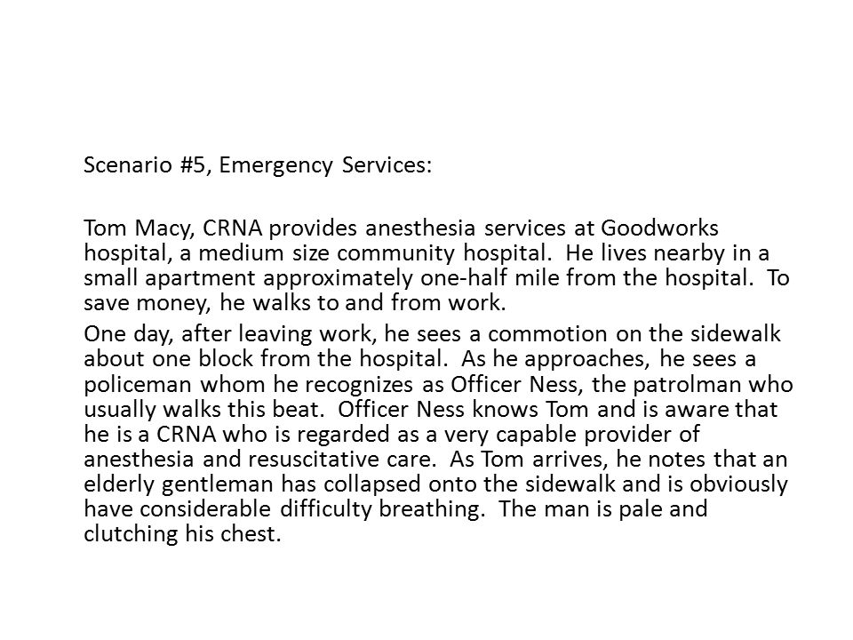 Scenario #5, Emergency Services: Tom Macy, CRNA provides anesthesia services at Goodworks hospital, a medium size community hospital.