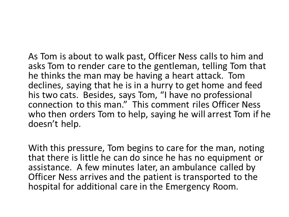 As Tom is about to walk past, Officer Ness calls to him and asks Tom to render care to the gentleman, telling Tom that he thinks the man may be having a heart attack.