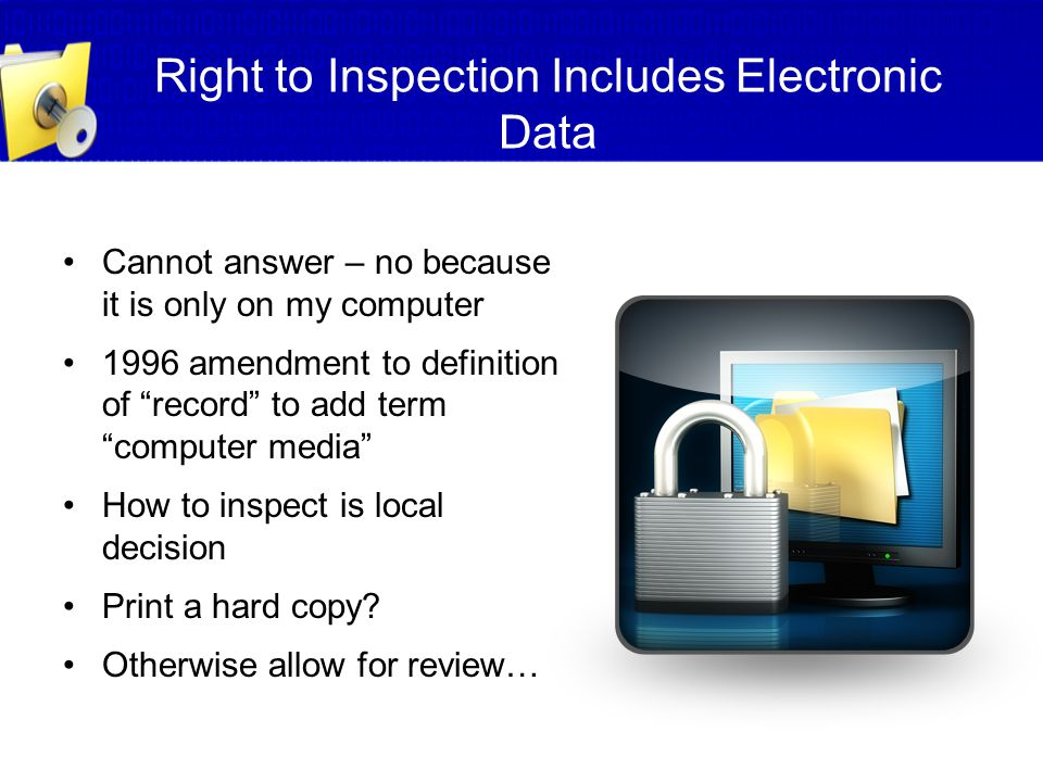 """Right to Inspection Includes Electronic Data Cannot answer – no because it is only on my computer 1996 amendment to definition of """"record"""" to add term"""