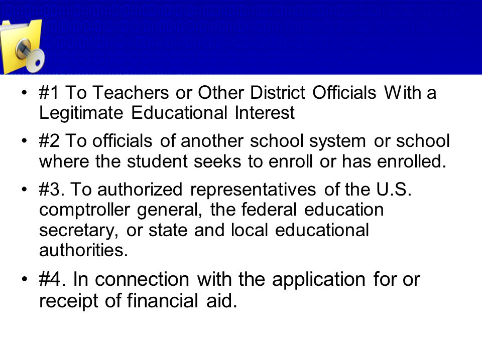 #1 To Teachers or Other District Officials With a Legitimate Educational Interest #2 To officials of another school system or school where the student