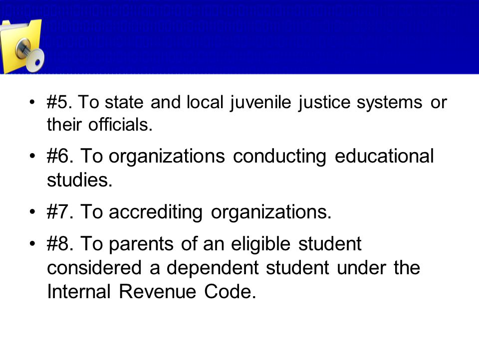 #5. To state and local juvenile justice systems or their officials. #6. To organizations conducting educational studies. #7. To accrediting organizati
