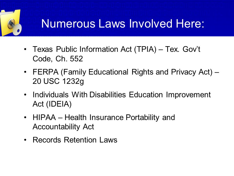 Numerous Laws Involved Here: Texas Public Information Act (TPIA) – Tex. Gov't Code, Ch. 552 FERPA (Family Educational Rights and Privacy Act) – 20 USC