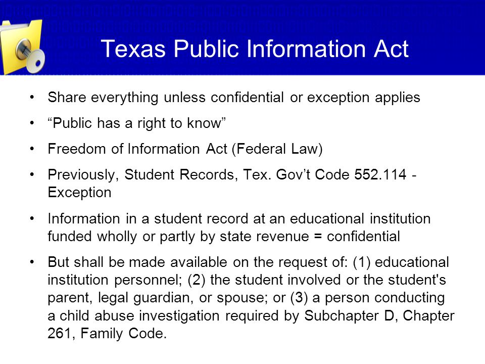 """Texas Public Information Act Share everything unless confidential or exception applies """"Public has a right to know"""" Freedom of Information Act (Federa"""