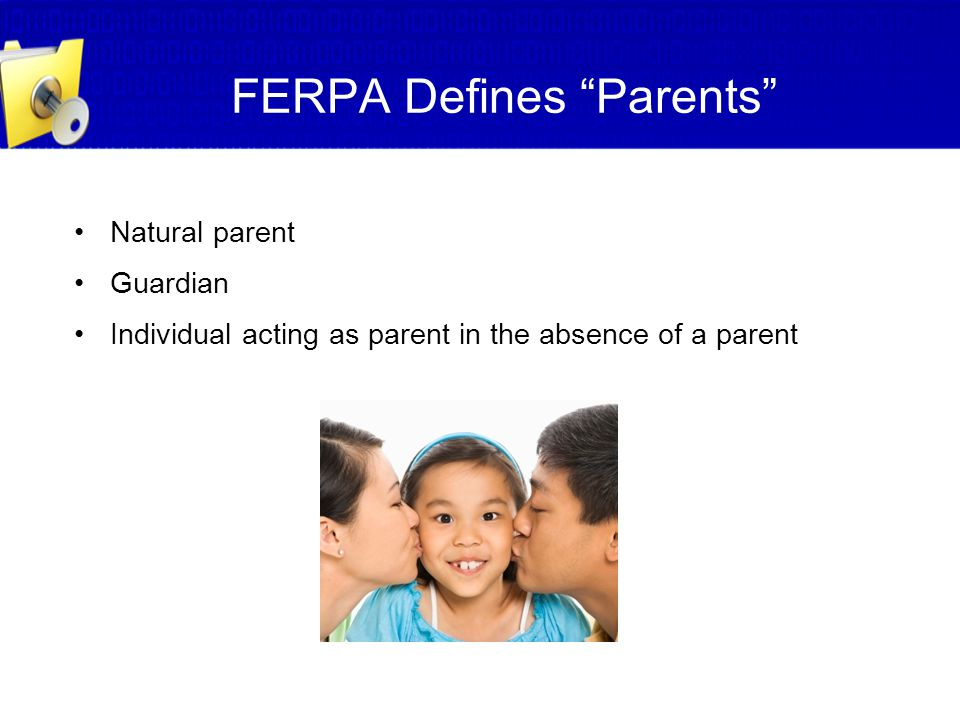 """FERPA Defines """"Parents"""" Natural parent Guardian Individual acting as parent in the absence of a parent"""
