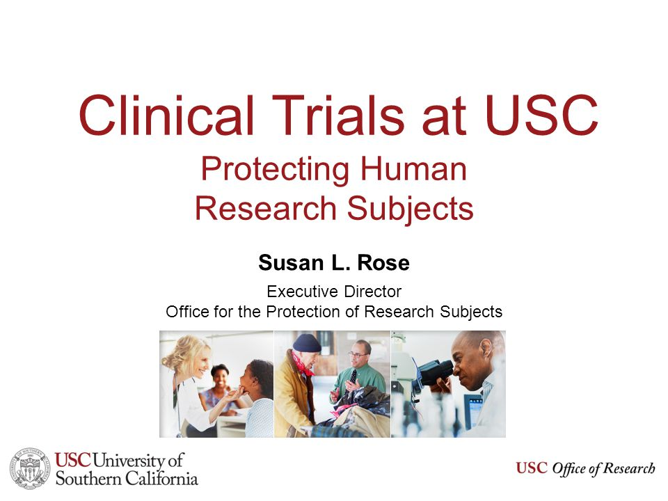 Clinical Trials at USC Protecting Human Research Subjects Susan L.