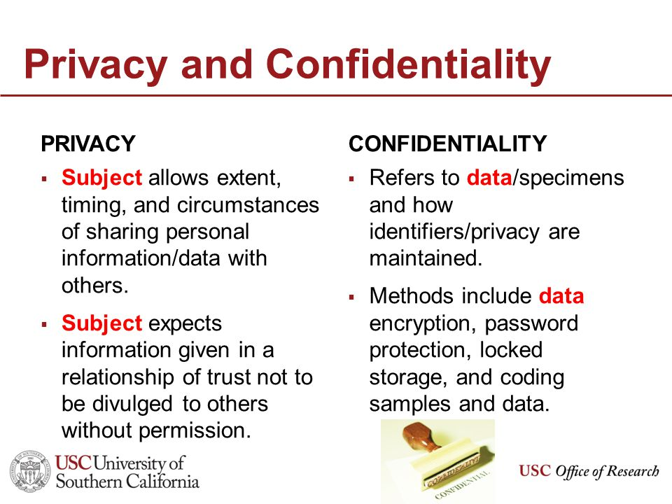 Privacy and Confidentiality PRIVACY  Subject allows extent, timing, and circumstances of sharing personal information/data with others.