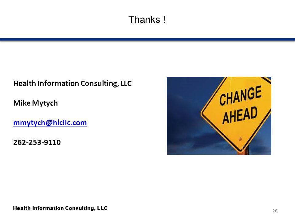 Health Information Consulting, LLC Thanks ! Health Information Consulting, LLC Mike Mytych mmytych@hicllc.com 262-253-9110 26
