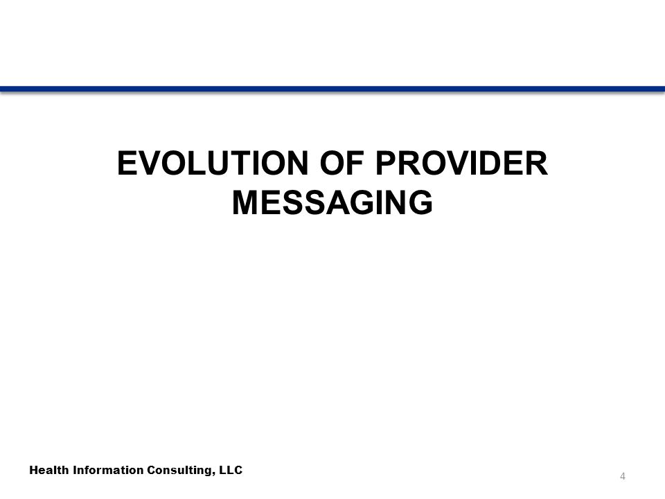 Health Information Consulting, LLC EVOLUTION OF PROVIDER MESSAGING 4