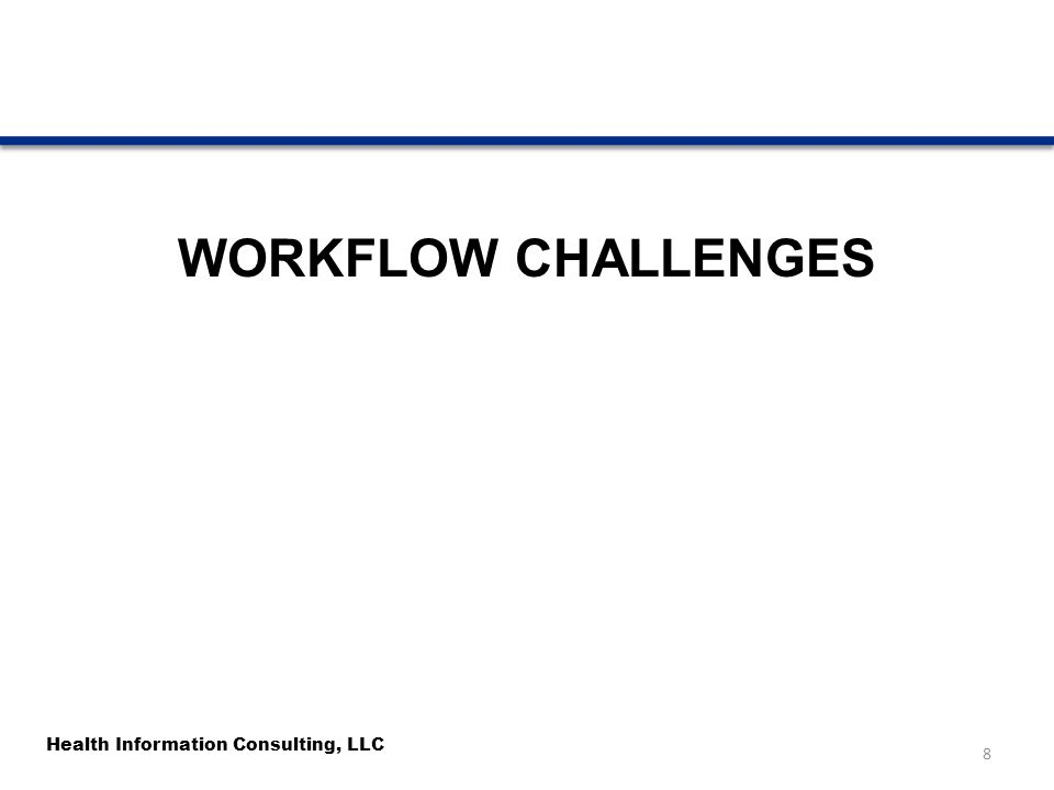 Health Information Consulting, LLC WORKFLOW CHALLENGES 8