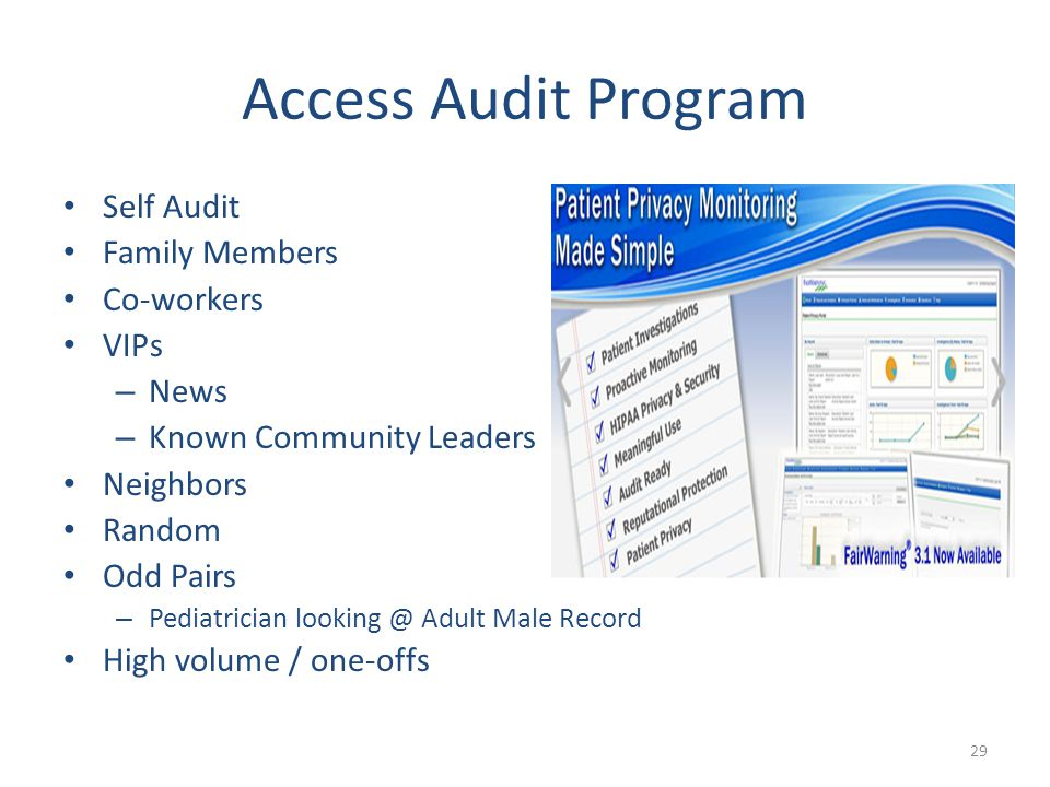 Access Audit Program Self Audit Family Members Co-workers VIPs – News – Known Community Leaders Neighbors Random Odd Pairs – Pediatrician looking @ Adult Male Record High volume / one-offs 29