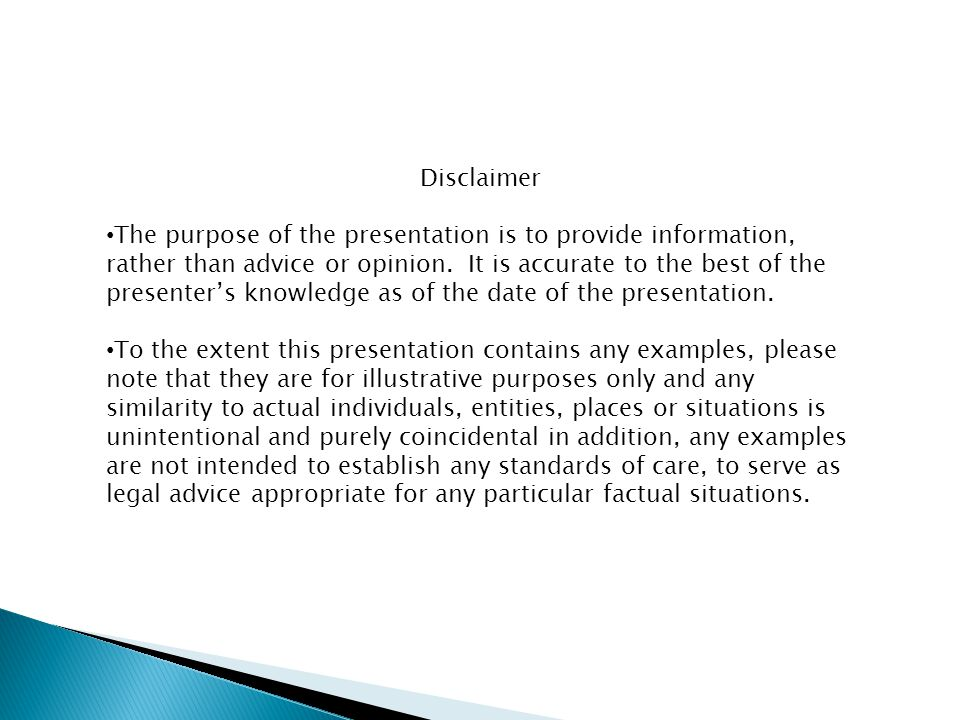 Disclaimer The purpose of the presentation is to provide information, rather than advice or opinion.