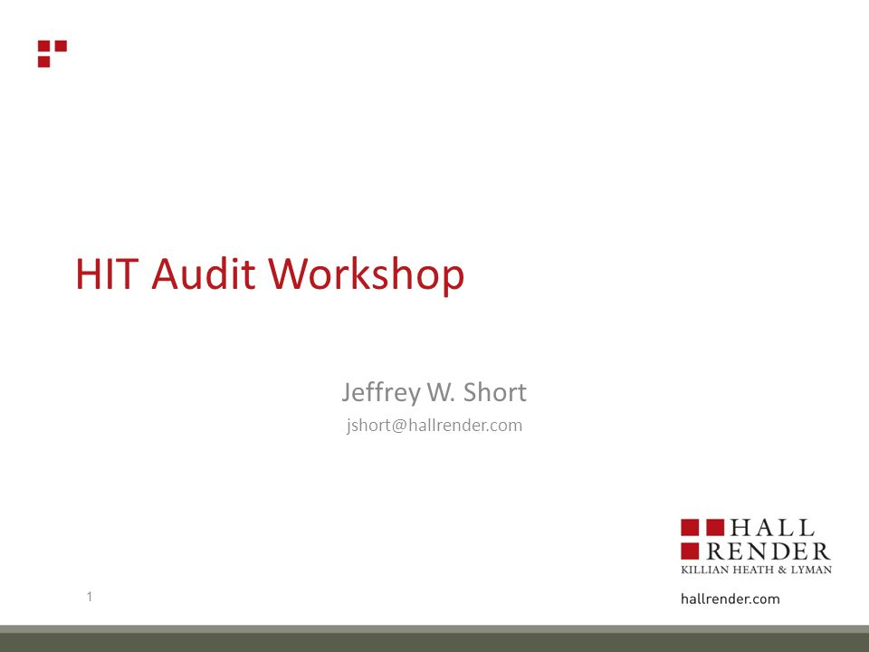 HIT Audit Workshop Jeffrey W. Short jshort@hallrender.com 1
