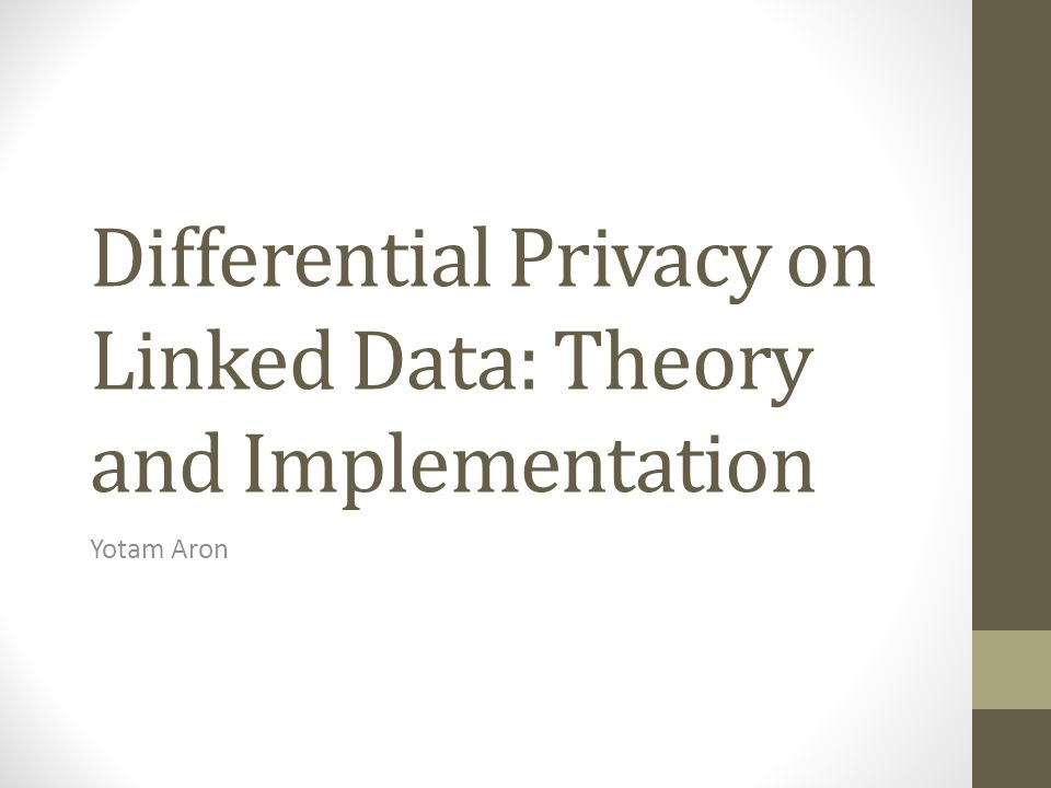 Differential Privacy on Linked Data: Theory and Implementation Yotam Aron