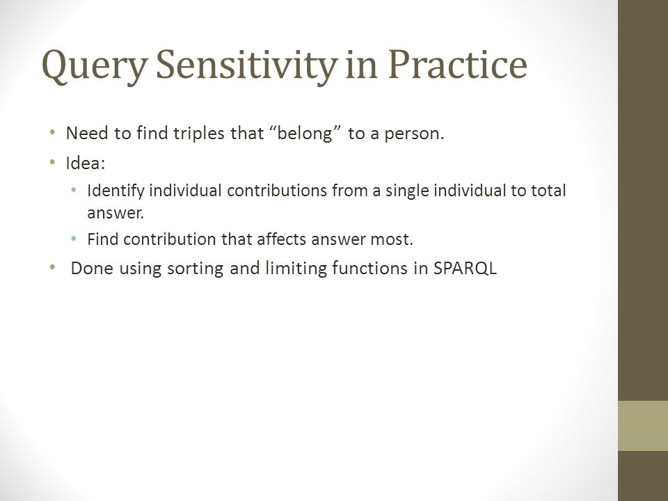 "Query Sensitivity in Practice Need to find triples that ""belong"" to a person. Idea: Identify individual contributions from a single individual to tota"