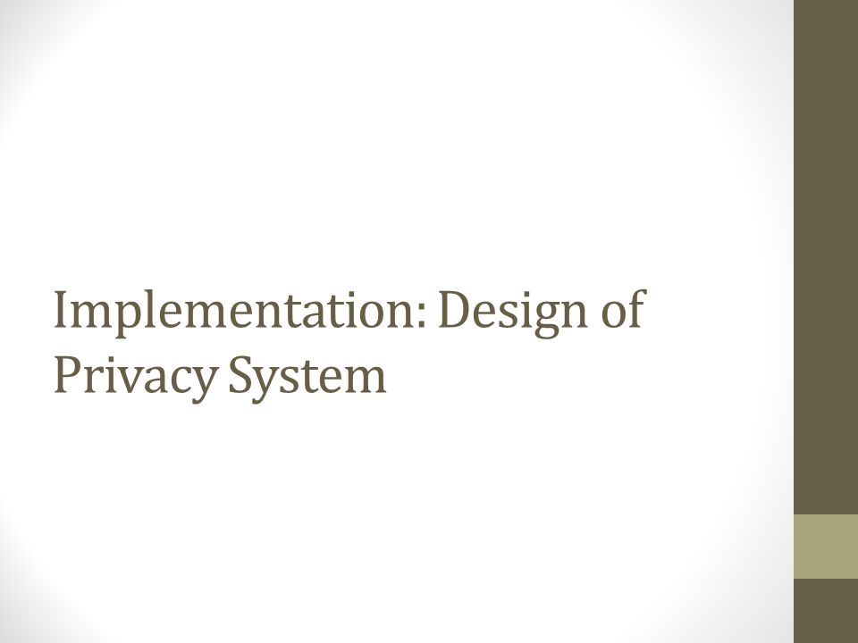 Implementation: Design of Privacy System