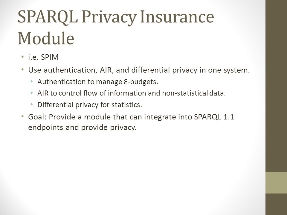 SPARQL Privacy Insurance Module i.e. SPIM Use authentication, AIR, and differential privacy in one system. Authentication to manage Ɛ-budgets. AIR to