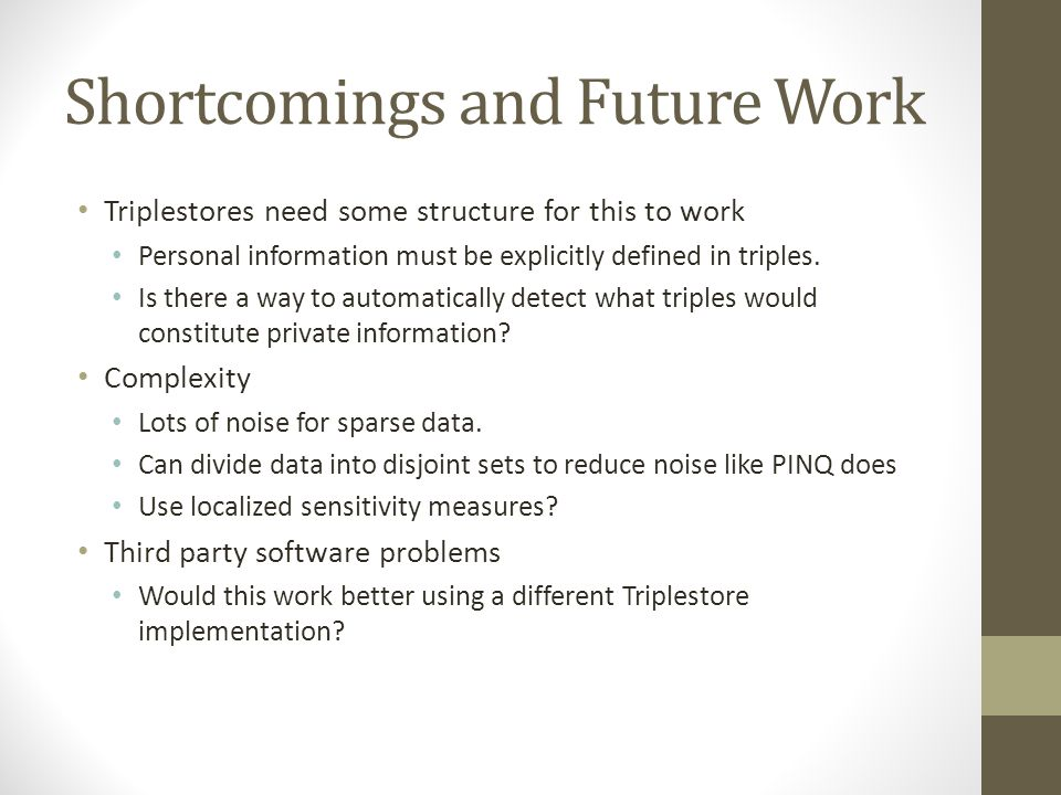 Shortcomings and Future Work Triplestores need some structure for this to work Personal information must be explicitly defined in triples. Is there a