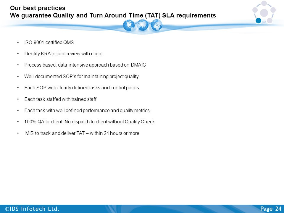 Our best practices We guarantee Quality and Turn Around Time (TAT) SLA requirements Page 24 ISO 9001 certified QMS Identify KRA in joint review with c