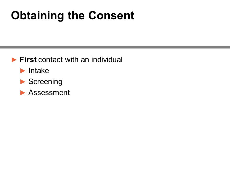 Obtaining the Consent ► First contact with an individual ► Intake ► Screening ► Assessment