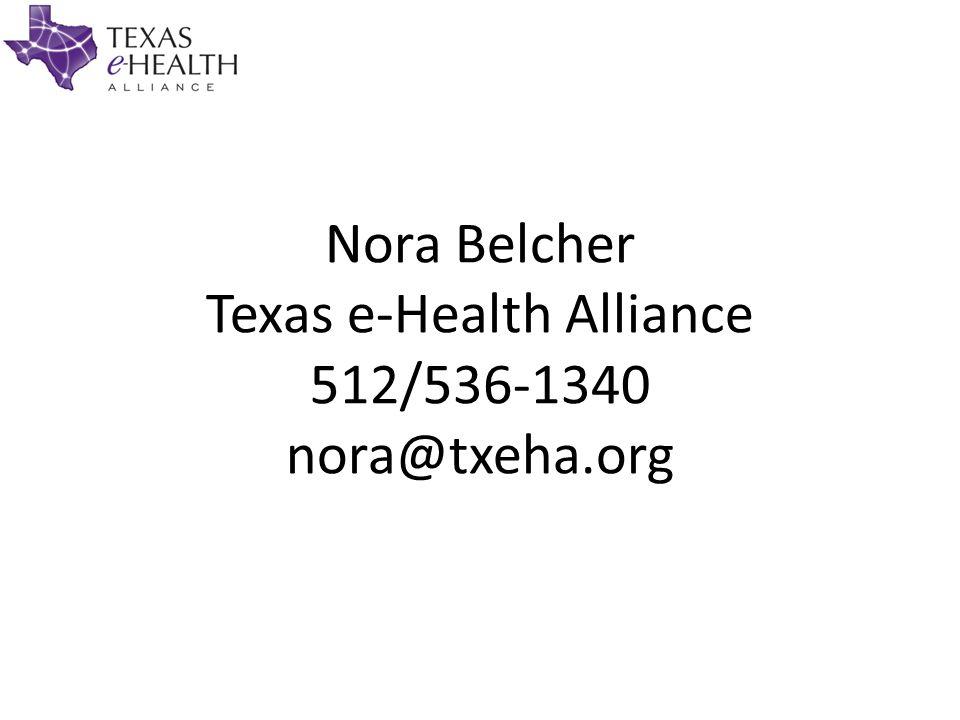 Nora Belcher Texas e-Health Alliance 512/536-1340 nora@txeha.org © 2013 HIMSS
