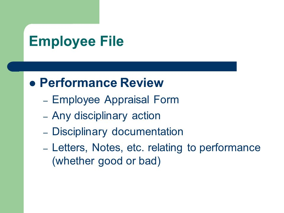 Employee File Performance Review – Employee Appraisal Form – Any disciplinary action – Disciplinary documentation – Letters, Notes, etc. relating to p