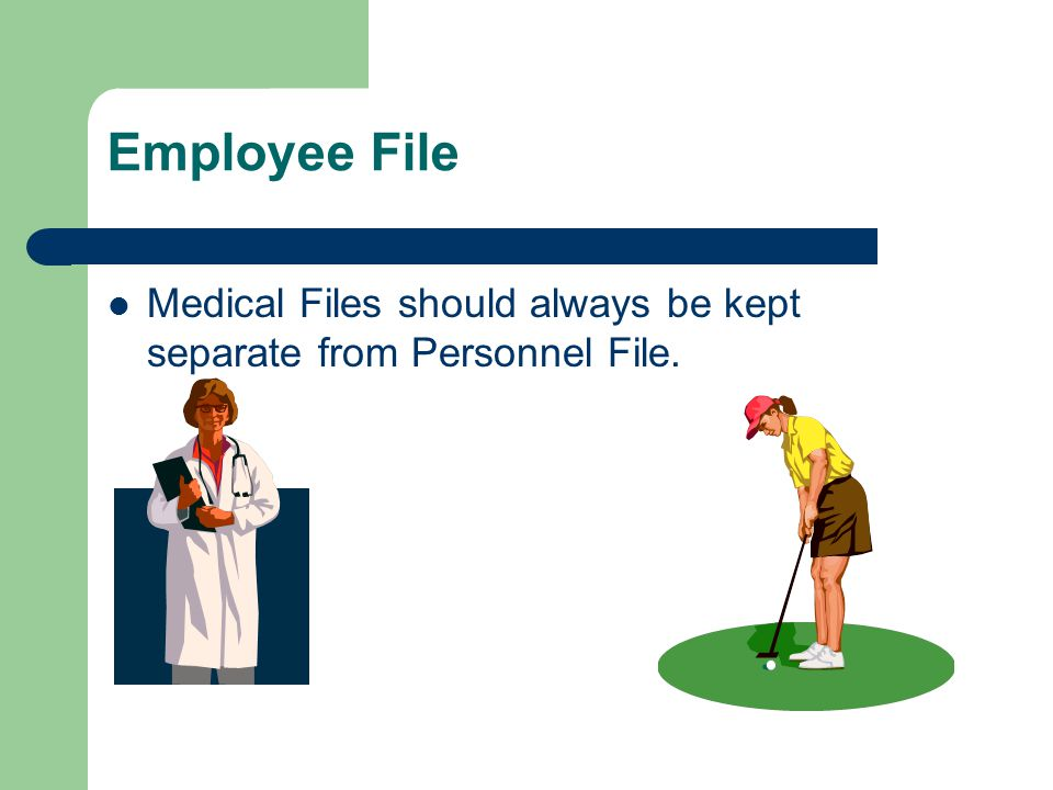 Employee File Medical Files should always be kept separate from Personnel File.