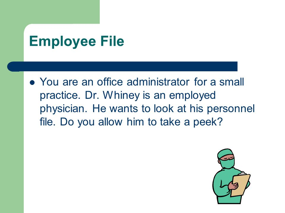 Employee File You are an office administrator for a small practice.