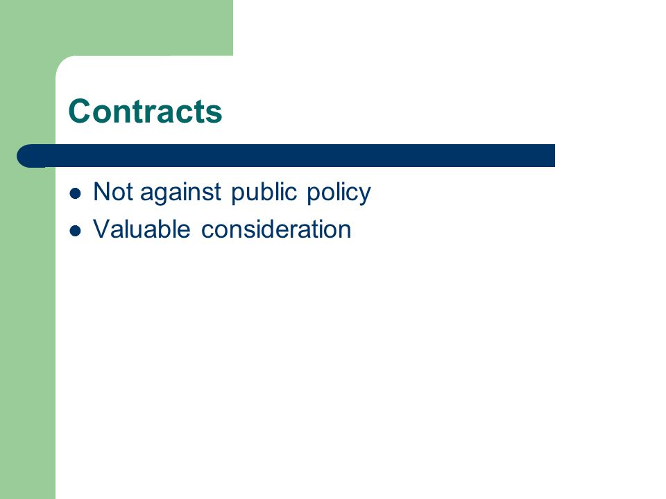 Contracts Not against public policy Valuable consideration