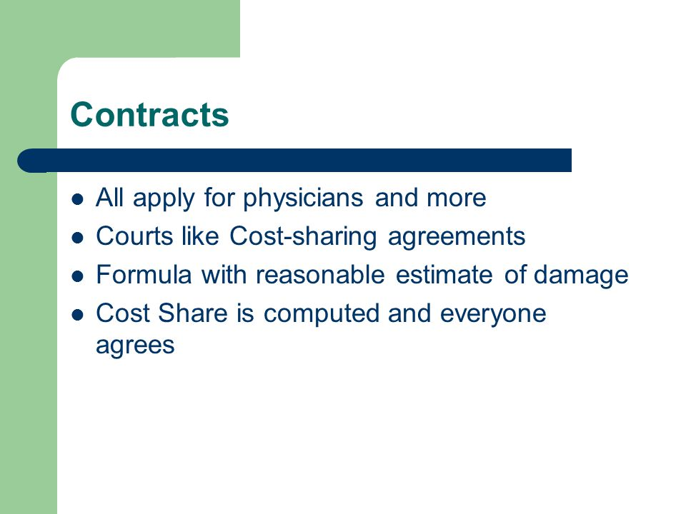 Contracts All apply for physicians and more Courts like Cost-sharing agreements Formula with reasonable estimate of damage Cost Share is computed and everyone agrees