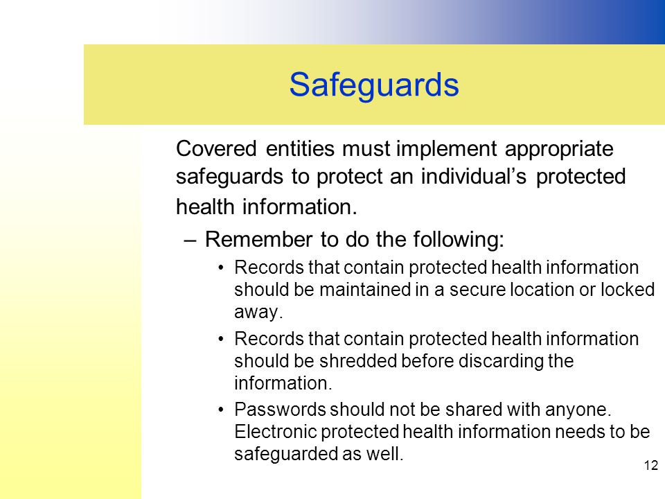 Covered entities must implement appropriate safeguards to protect an individual's protected health information.