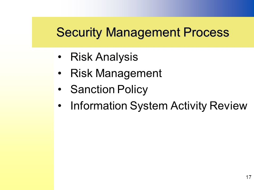 Risk Analysis Risk Management Sanction Policy Information System Activity Review Security Management Process 17