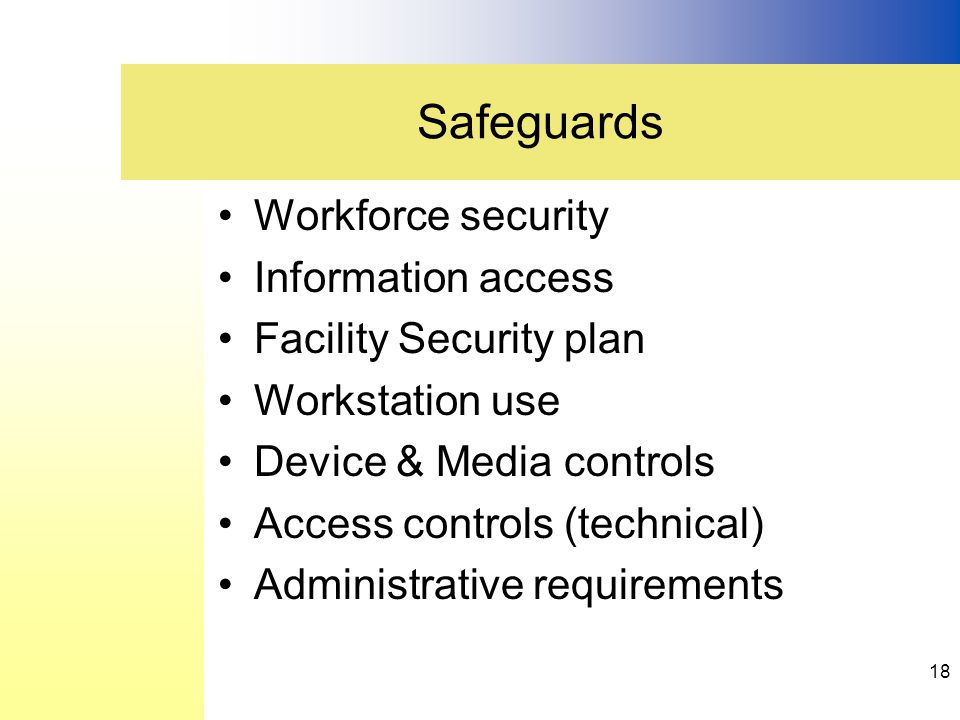 Workforce security Information access Facility Security plan Workstation use Device & Media controls Access controls (technical) Administrative requir