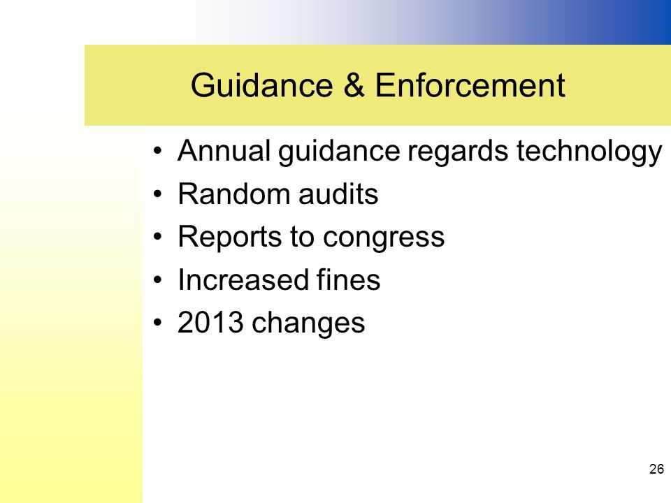 Annual guidance regards technology Random audits Reports to congress Increased fines 2013 changes Guidance & Enforcement 26