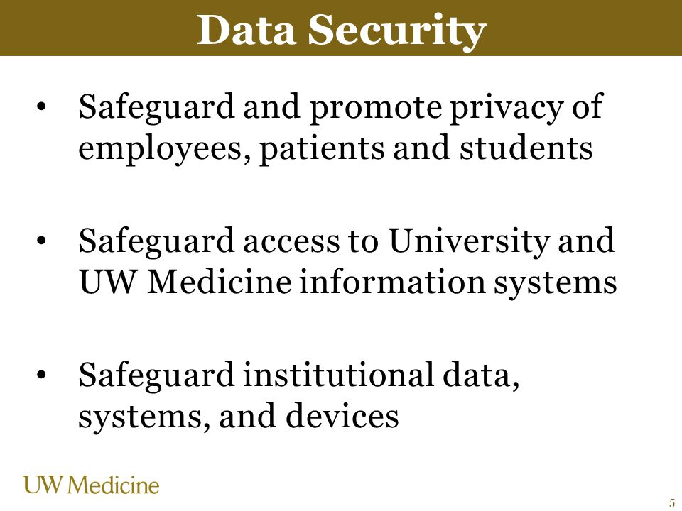 Safeguard and promote privacy of employees, patients and students Safeguard access to University and UW Medicine information systems Safeguard institu