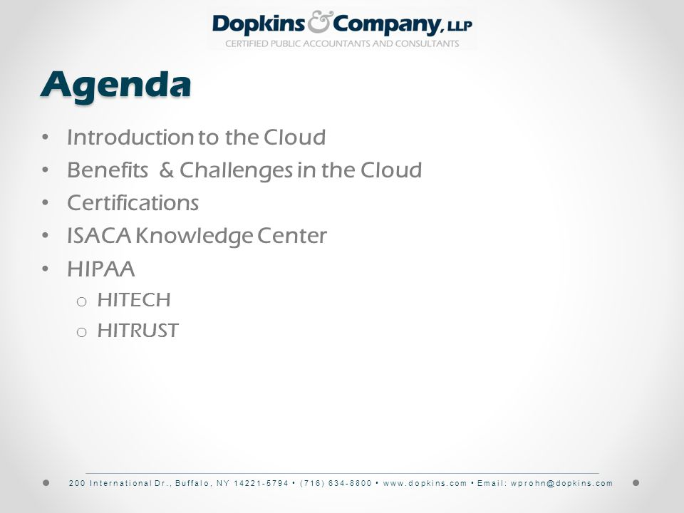 200 International Dr., Buffalo, NY 14221-5794 (716) 634-8800 www.dopkins.com Email: wprohn@dopkins.comAgenda Introduction to the Cloud Benefits & Challenges in the Cloud Certifications ISACA Knowledge Center HIPAA o HITECH o HITRUST