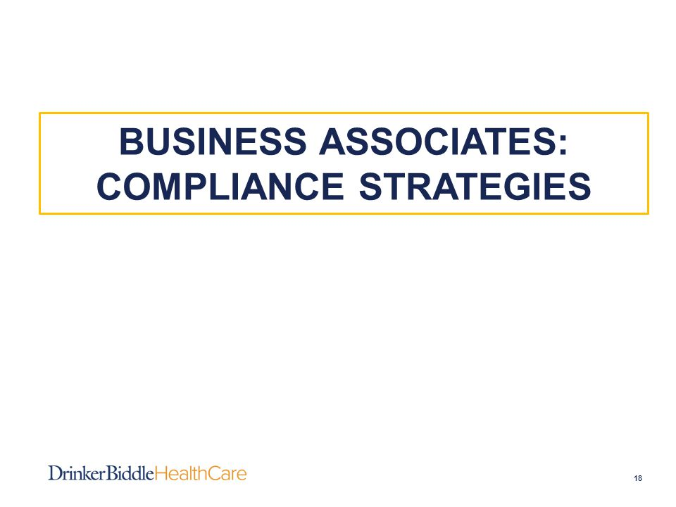 BUSINESS ASSOCIATES: COMPLIANCE STRATEGIES 18