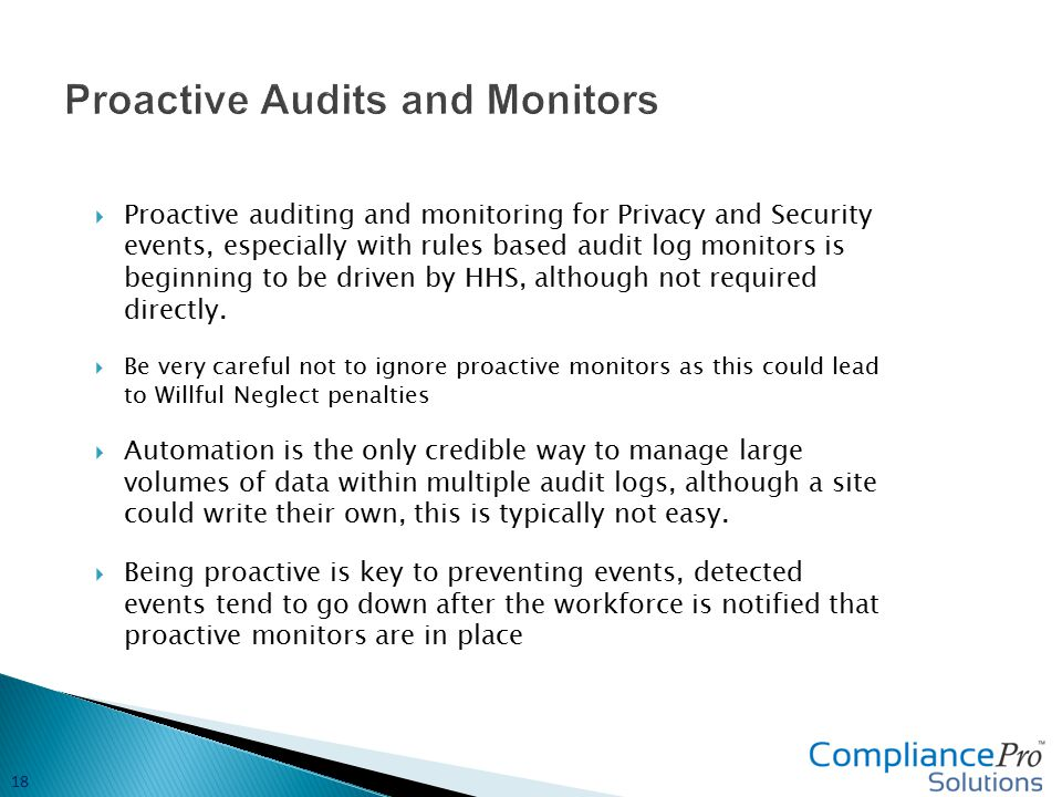  Proactive auditing and monitoring for Privacy and Security events, especially with rules based audit log monitors is beginning to be driven by HHS, although not required directly.