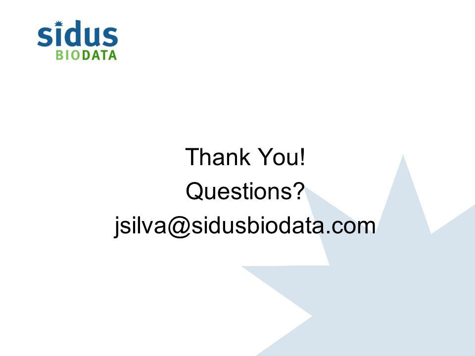 Thank You! Questions? jsilva@sidusbiodata.com