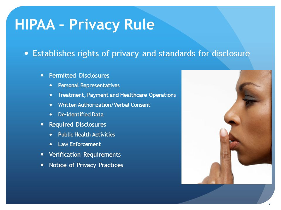 HIPAA – Privacy Rule 7 Establishes rights of privacy and standards for disclosure Permitted Disclosures Personal Representatives Treatment, Payment an