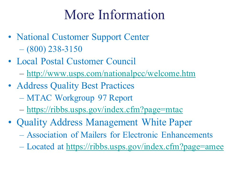 More Information National Customer Support Center –(800) 238-3150 Local Postal Customer Council –http://www.usps.com/nationalpcc/welcome.htmhttp://www
