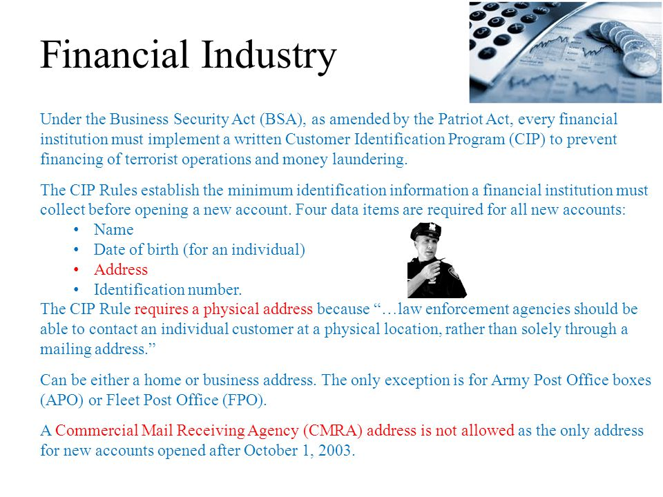Financial Industry Under the Business Security Act (BSA), as amended by the Patriot Act, every financial institution must implement a written Customer