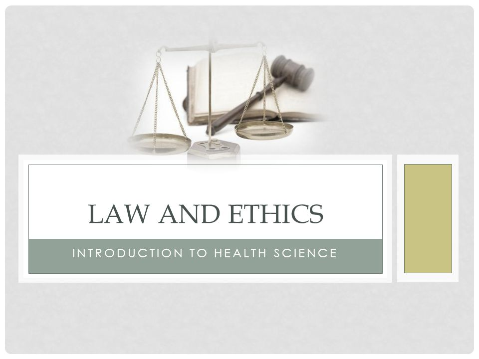 INTRODUCTION TO HEALTH SCIENCE LAW AND ETHICS