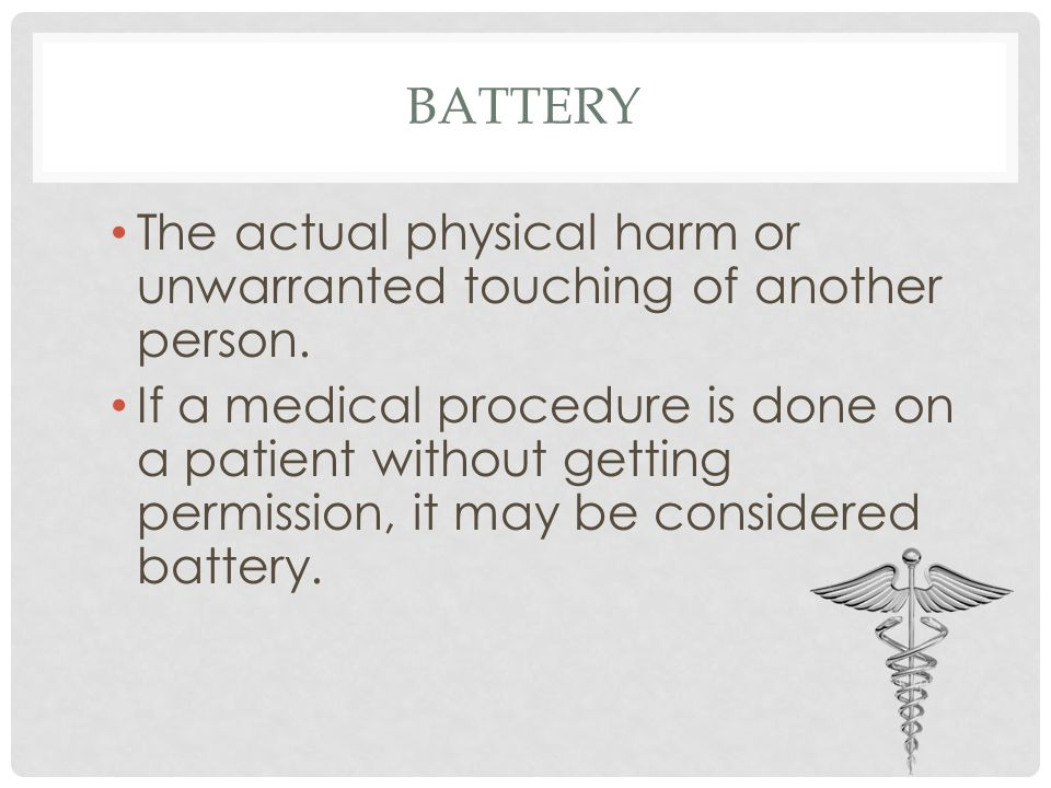 BATTERY The actual physical harm or unwarranted touching of another person.
