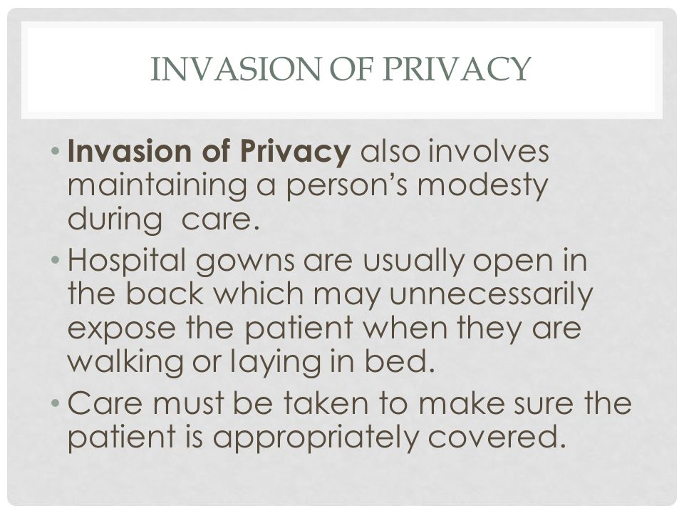 INVASION OF PRIVACY Invasion of Privacy also involves maintaining a person's modesty during care.