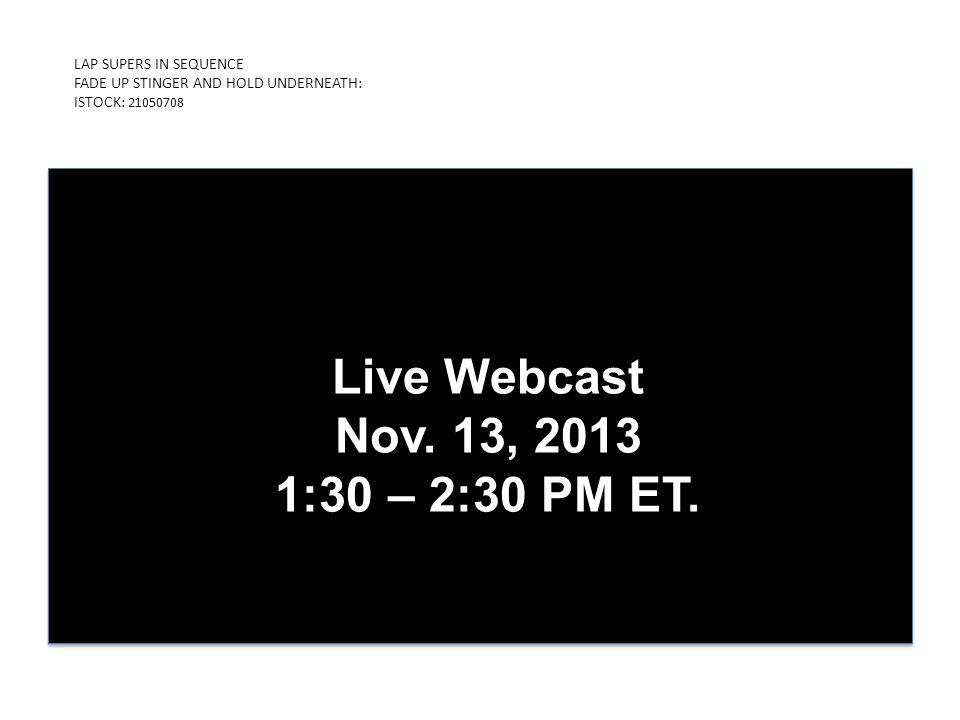 LAP SUPERS IN SEQUENCE FADE UP STINGER AND HOLD UNDERNEATH: ISTOCK: 21050708 PRESENTED BY ICDUniversity Live Webcast Nov.