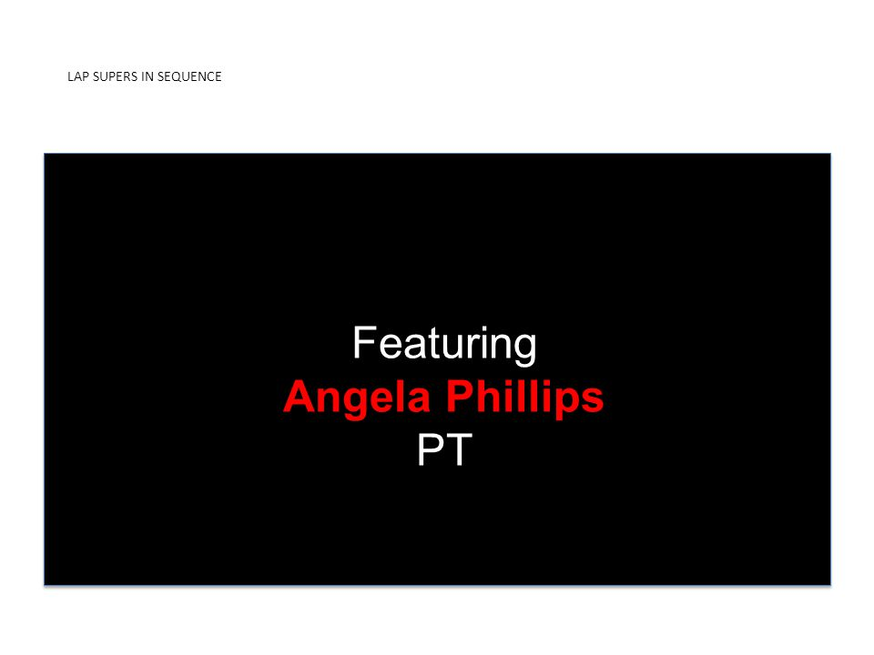 LAP SUPERS IN SEQUENCE PRESENTED BY ICDUniversity Featuring Angela Phillips PT